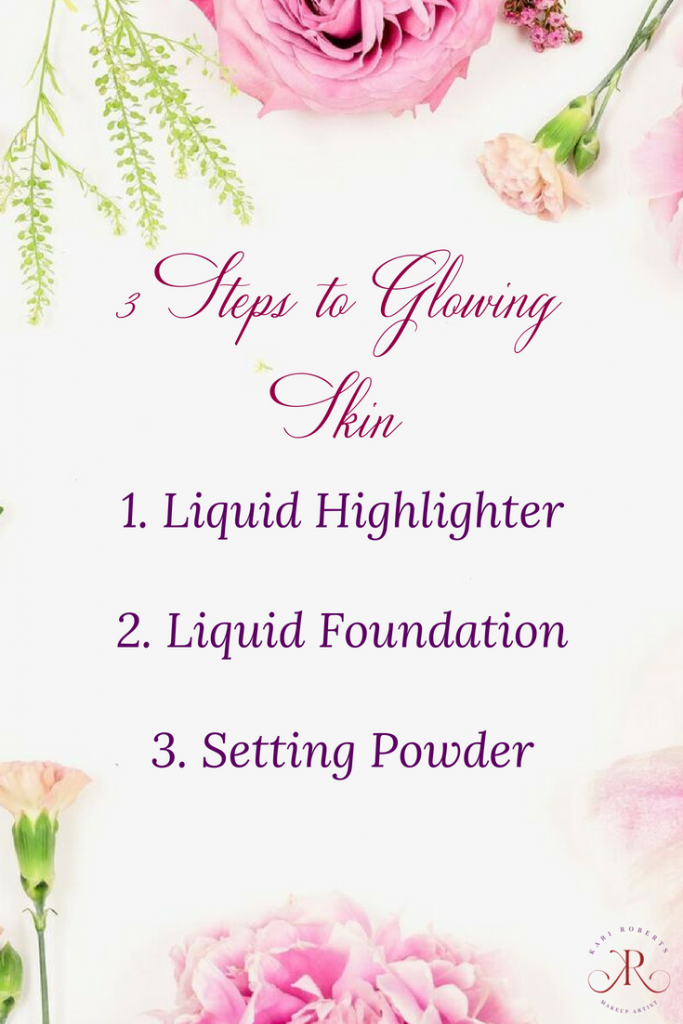 kari roberts makeup artist 3 Steps to Glowing Skin